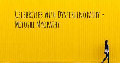 Celebrities with Dysferlinopathy - Miyoshi Myopathy