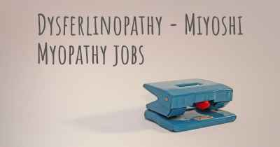 Dysferlinopathy - Miyoshi Myopathy jobs