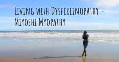 Living with Dysferlinopathy - Miyoshi Myopathy