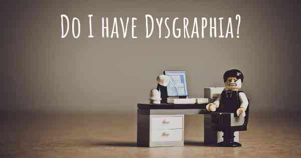 Do I have Dysgraphia?