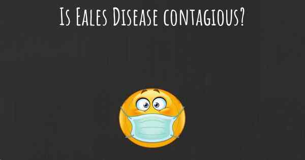 Is Eales Disease contagious?