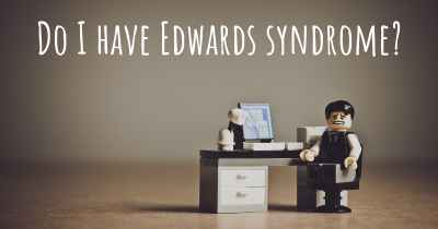 Do I have Edwards syndrome?