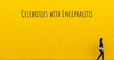 Celebrities with Encephalitis