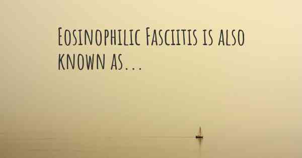 Eosinophilic Fasciitis is also known as...