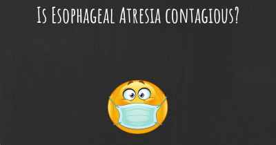Is Esophageal Atresia contagious?