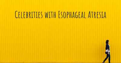 Celebrities with Esophageal Atresia