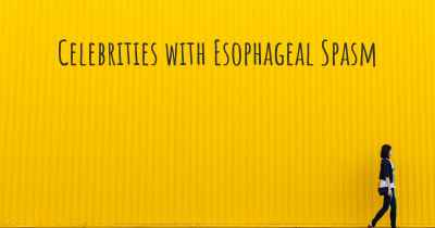 Celebrities with Esophageal Spasm