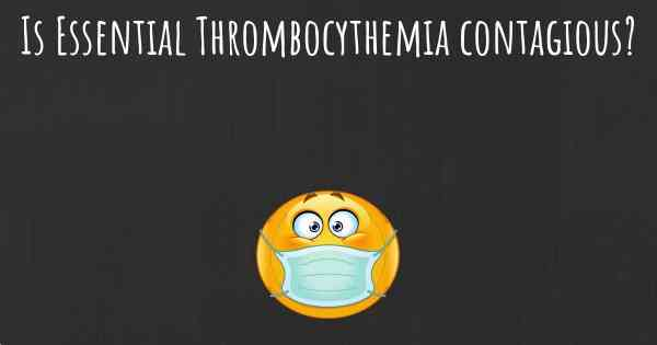 Is Essential Thrombocythemia contagious?