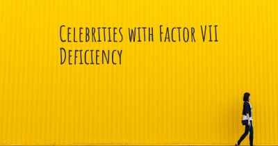 Celebrities with Factor VII Deficiency