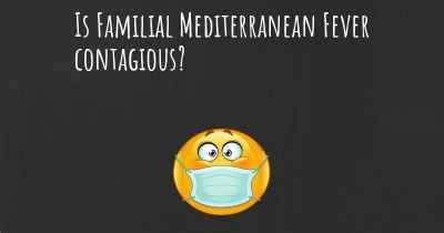 Is Familial Mediterranean Fever contagious?
