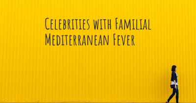 Celebrities with Familial Mediterranean Fever