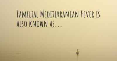 Familial Mediterranean Fever is also known as...