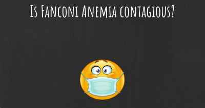 Is Fanconi Anemia contagious?