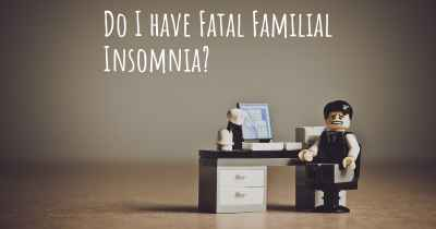 Do I have Fatal Familial Insomnia?
