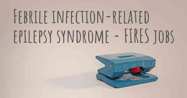 Febrile infection-related epilepsy syndrome - FIRES jobs