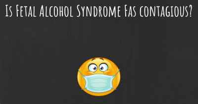 Is Fetal Alcohol Syndrome Fas contagious?
