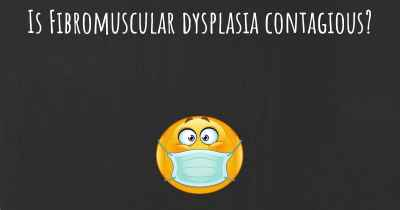 Is Fibromuscular dysplasia contagious?