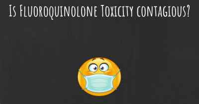 Is Fluoroquinolone Toxicity contagious?
