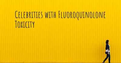 Celebrities with Fluoroquinolone Toxicity