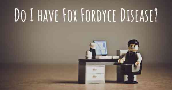 Do I have Fox Fordyce Disease?