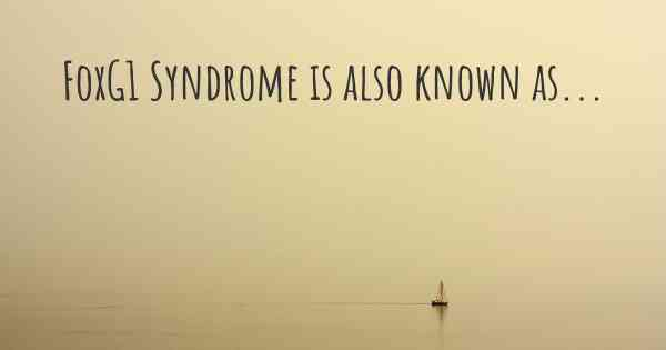 FoxG1 Syndrome is also known as...