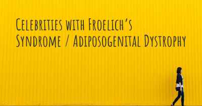Celebrities with Froelich's Syndrome / Adiposogenital Dystrophy