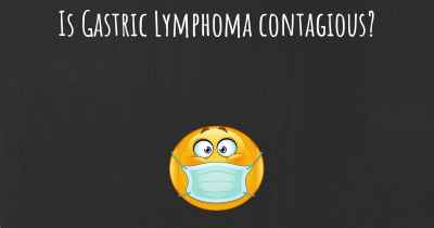 Is Gastric Lymphoma contagious?