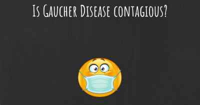 Is Gaucher Disease contagious?