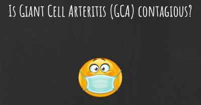 Is Giant Cell Arteritis (GCA) contagious?
