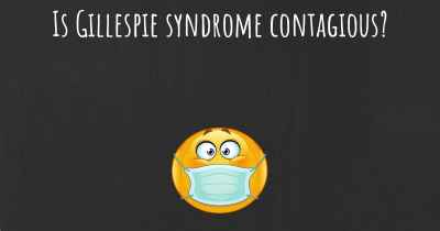 Is Gillespie syndrome contagious?