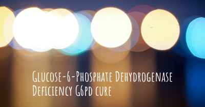 Glucose-6-Phosphate Dehydrogenase Deficiency G6pd cure