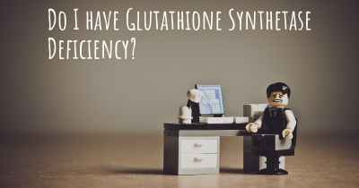 Do I have Glutathione Synthetase Deficiency?