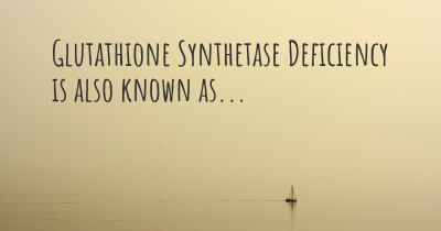 Glutathione Synthetase Deficiency is also known as...