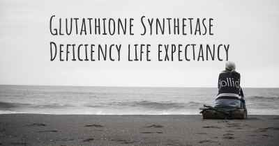 Glutathione Synthetase Deficiency life expectancy