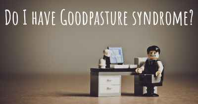 Do I have Goodpasture syndrome?