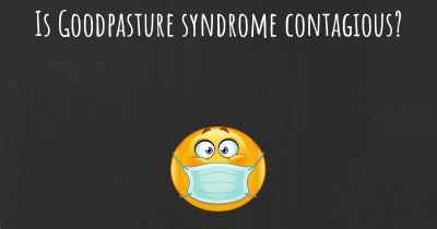 Is Goodpasture syndrome contagious?