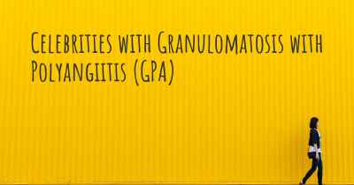 Celebrities with Granulomatosis with Polyangiitis (GPA)