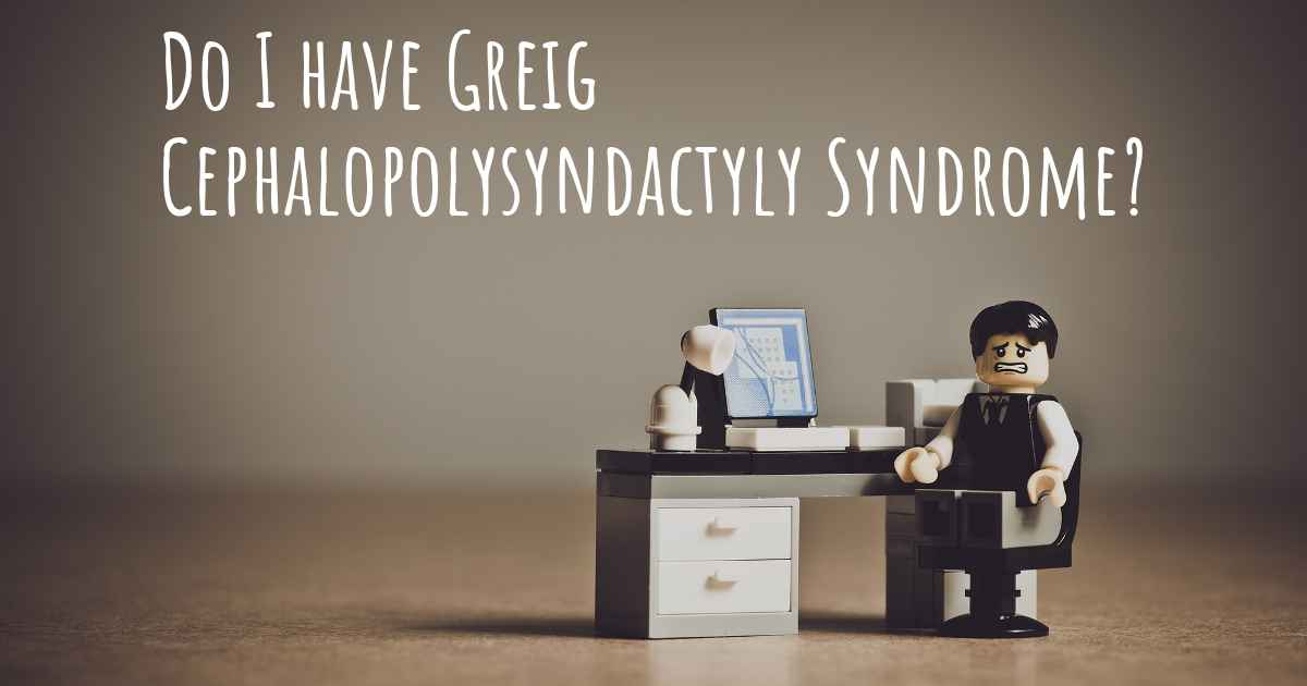 Do I have Greig Cephalopolysyndactyly Syndrome?