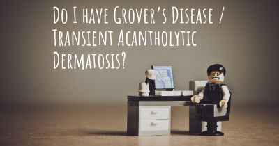 Do I have Grover's Disease / Transient Acantholytic Dermatosis?