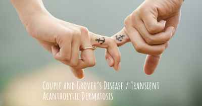 Couple and Grover's Disease / Transient Acantholytic Dermatosis