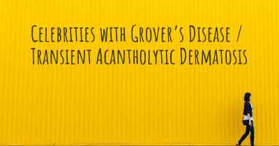 Celebrities with Grover's Disease / Transient Acantholytic Dermatosis