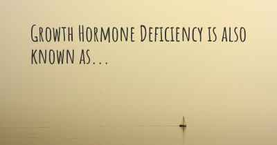Growth Hormone Deficiency is also known as...
