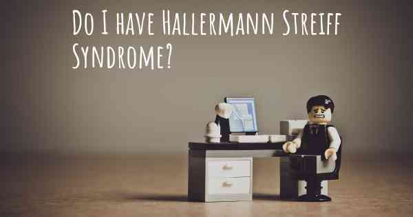 Do I have Hallermann Streiff Syndrome?