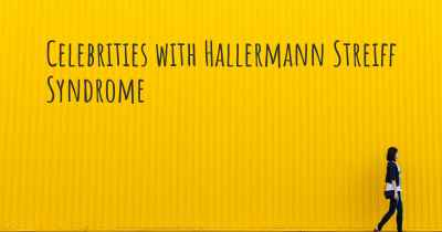 Celebrities with Hallermann Streiff Syndrome