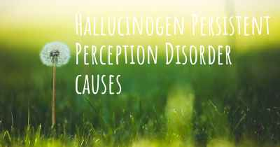 Hallucinogen Persistent Perception Disorder causes