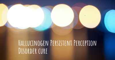 Hallucinogen Persistent Perception Disorder cure