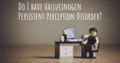 Do I have Hallucinogen Persistent Perception Disorder?