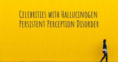 Celebrities with Hallucinogen Persistent Perception Disorder
