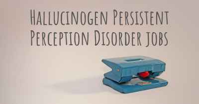 Hallucinogen Persistent Perception Disorder jobs