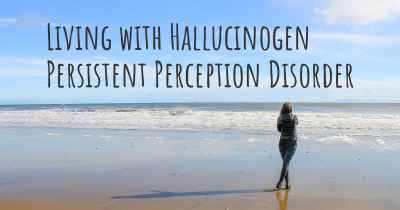 Living with Hallucinogen Persistent Perception Disorder